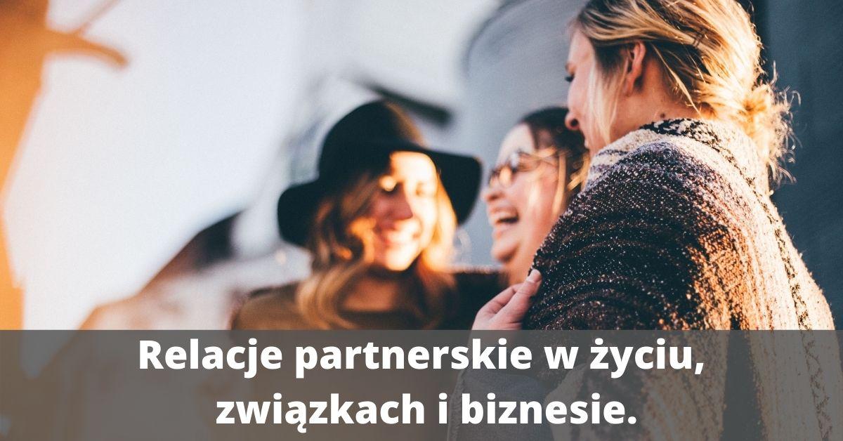 Relacje partnerskie w życiu, związkach i biznesie.